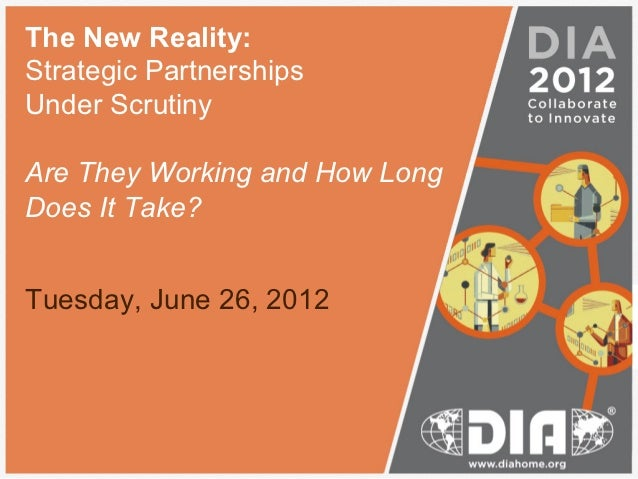 The New Reality:Strategic PartnershipsUnder ScrutinyAre They Working and How LongDoes It Take?Tuesday, June 26, 2012