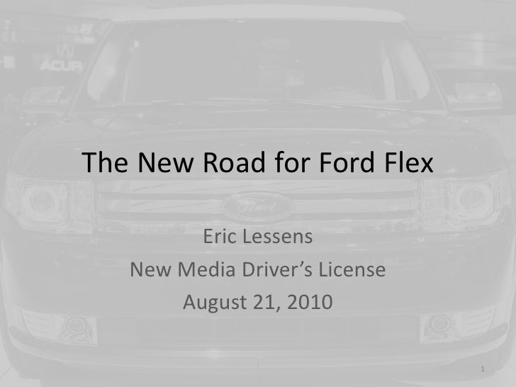 The New Road for Ford Flex<br />Eric Lessens<br />New Media Driver's License<br />August 21, 2010<br />1<br />