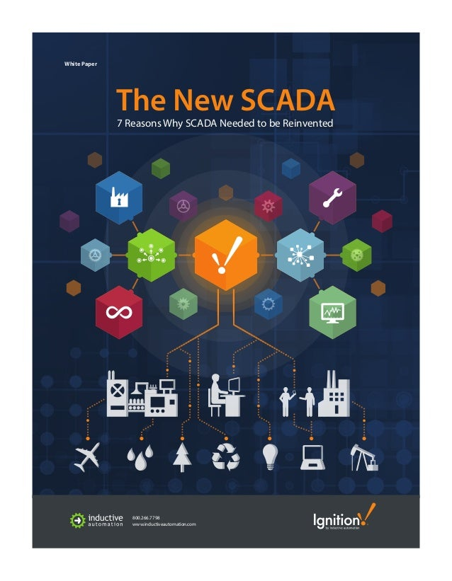 The New SCADA White Paper 7 Reasons Why SCADA Needed to be Reinvented 800.266.7798 www.inductiveautomation.com 800.266.779...