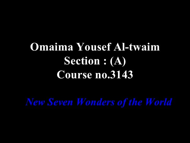 Omaima Yousef Al-twaim     Section : (A)    Course no.3143New Seven Wonders of the World