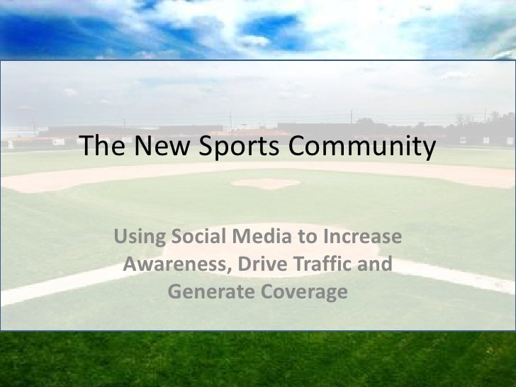 The New Sports Community<br />Using Social Media to Increase Awareness, Drive Traffic and Generate Coverage<br />