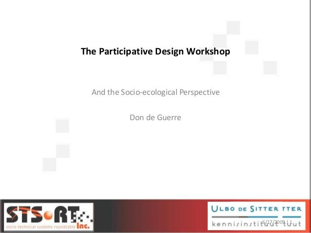 The Participative Design Workshop And the Socio-ecological Perspective Don de Guerre 6/17/2009 | 1