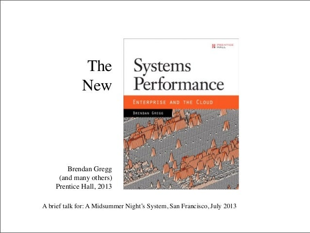 The New  Brendan Gregg (and many others) Prentice Hall, 2013 A brief talk for: A Midsummer Night's System, San Francisco, ...