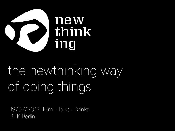 the newthinking wayof doing things19/07/2012 Film - Talks - DrinksBTK Berlin