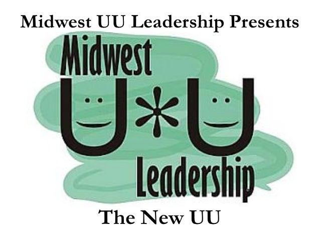 Midwest UU Leadership Presents        The New UU