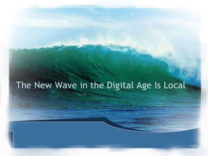 The New Wave in the Digital Age Is Local<br />
