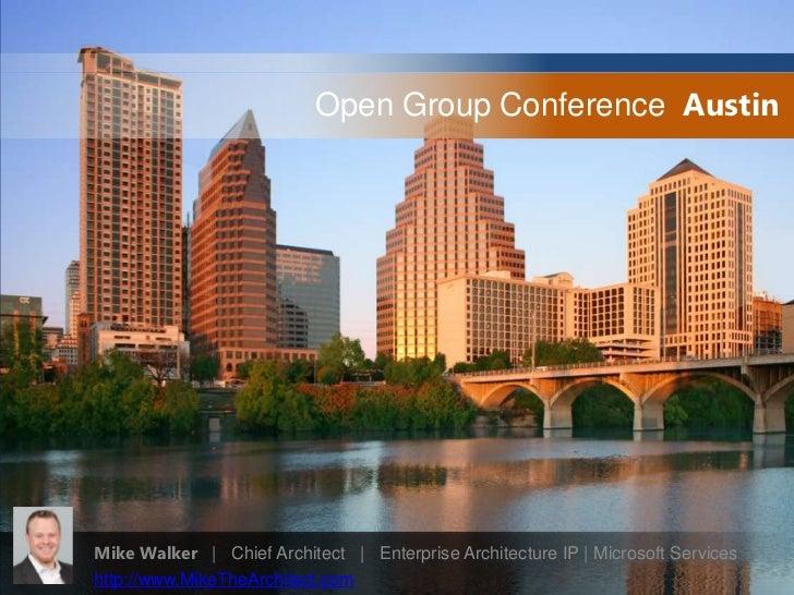 Open Group Conference  Austin  <br />Mike Walker   |   Chief Architect   |   Enterprise Architecture IP | Microsoft Servic...