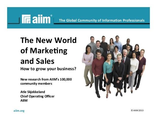 aiim.org  © AIIM 2013 #AIIM The Global Community of Informa6on Professionals The New World of...
