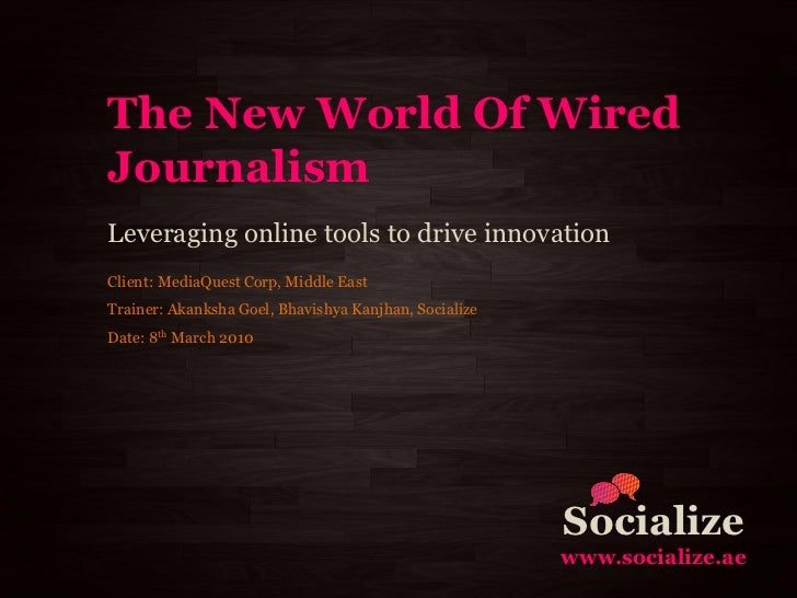The New World Of Wired Journalism Leveraging online tools to drive innovation Client: MediaQuest Corp, Middle East Trainer...
