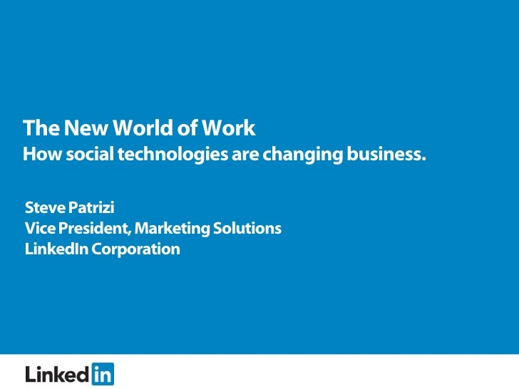 The New World of Work How social technologies are changing business.  Steve Patrizi Vice President, Marketing Solutions Li...