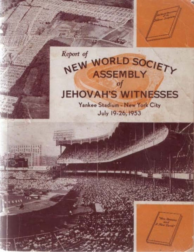 NEVV WORLD SOCIETY. ASSEMBLYOF JEHOVAHS WITNESSES- -- -Y A N K E E STADIUM N E W YORK C I T Y JULY 21, 1953KNORR RELEASES ...