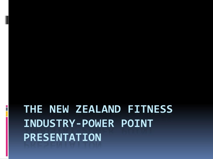 THE NEW ZEALAND FITNESS INDUSTRY-POWER POINT PRESENTATION