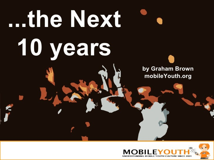 (Graham Brown mobileYouth) The Next 10 Years
