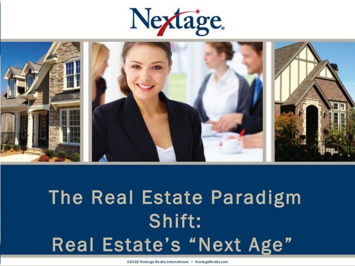 "The Real Estate Paradigm Shift: Real Estate's ""Next Age""  ©2010 Nextage Realty International  •  NextageRealty.com"