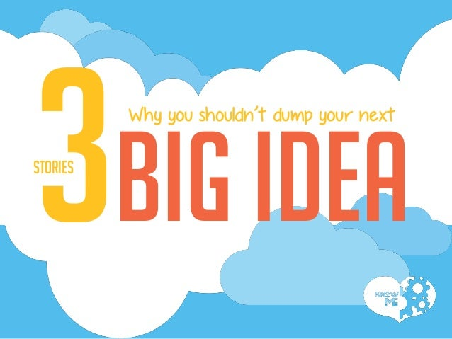 three stories why you shouldn't dump your next big Idea