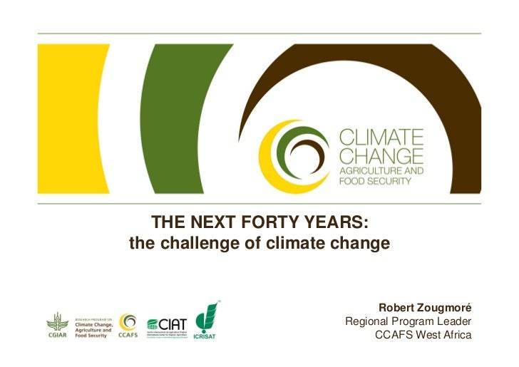 THE NEXT FORTY YEARS:the challenge of climate change                               Robert Zougmoré                        ...