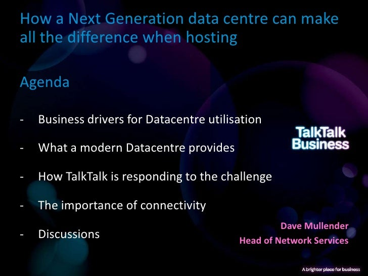 How a Next Generation data centre can makeall the difference when hostingAgenda-   Business drivers for Datacentre utilisa...