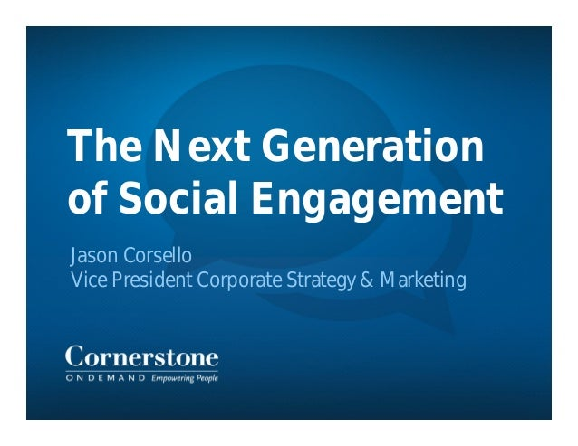 The Next Generationof Social EngagementJason CorselloVice President Corporate Strategy & Marketing