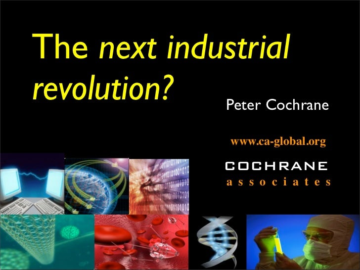 The next industrial revolution? Peter Cochrane                  www.ca-global.org                  COCHRANE               ...