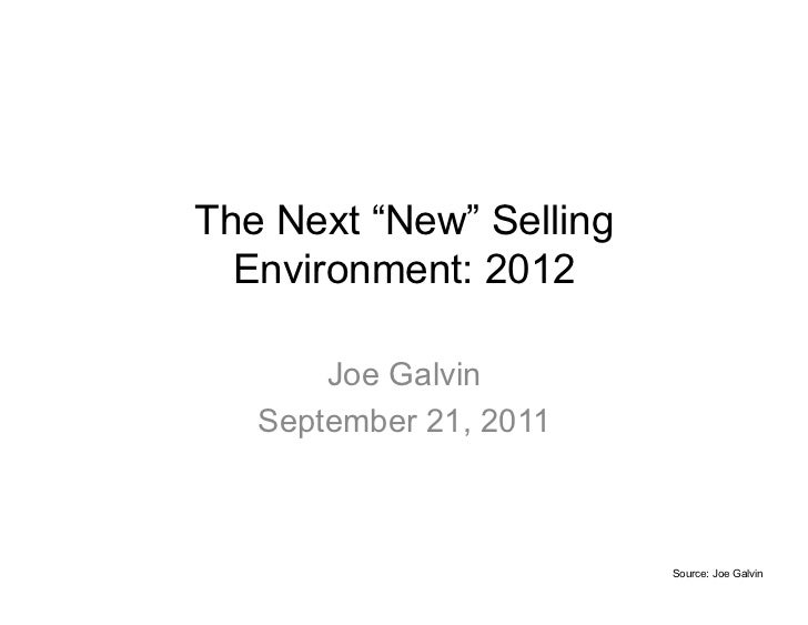 "The Next ""New"" Selling  Environment: 2012       Joe Galvin   September 21, 2011                         Source: Joe Galvin"