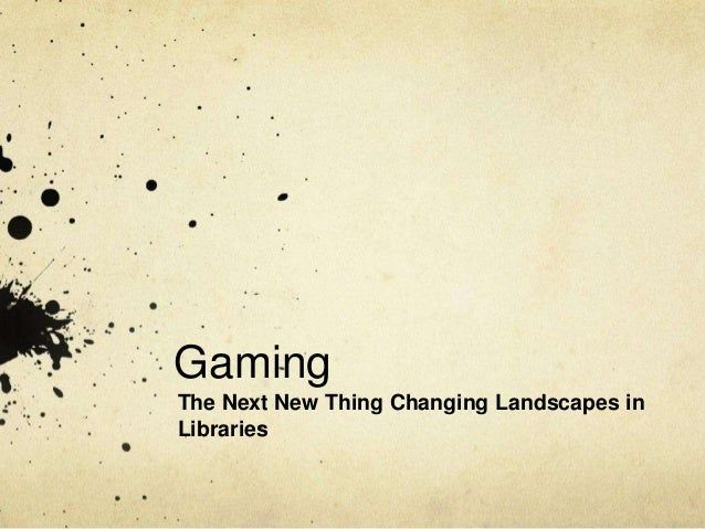 GamingThe Next New Thing Changing Landscapes inLibraries