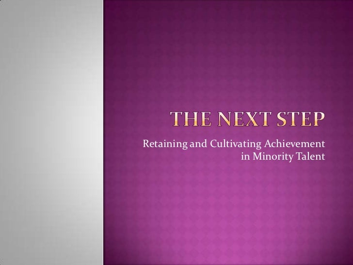 Retaining and Cultivating Achievement                     in Minority Talent
