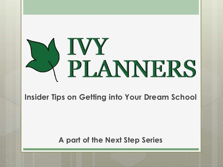 Insider Tips on Getting into Your Dream School<br />A part of the Next Step Series<br />
