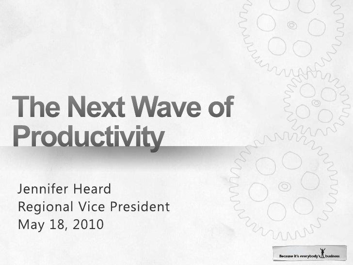 The Next Wave of Productivity<br />Jennifer Heard<br />Regional Vice President<br />May 18, 2010<br />