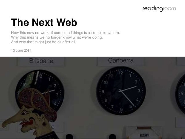 The Next Web How this new network of connected things is a complex system. Why this means we no longer know what we're doi...