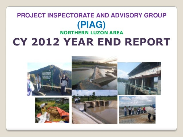PROJECT INSPECTORATE AND ADVISORY GROUP                (PIAG)           NORTHERN LUZON AREACY 2012 YEAR END REPORT