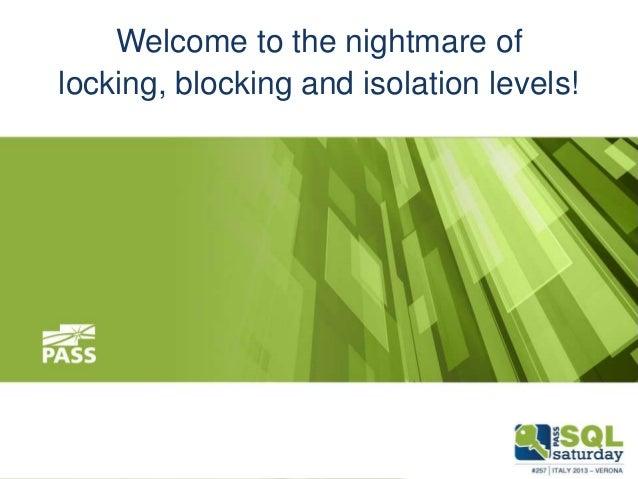 The nightmare of locking, blocking and deadlocking. SQLSaturday #257, Verona