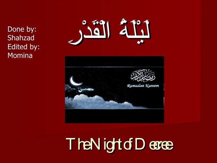 The Night of Decree لَيْلَةُ الْقَدْرِ   Done by: Shahzad Edited by: Momina
