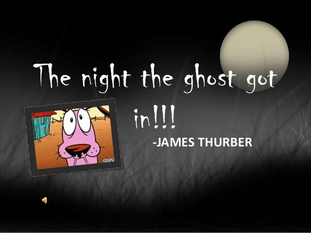 The night the ghost got in!!! -JAMES THURBER