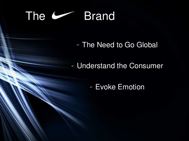 The    Brand       The Need to Go Global      Understand the Consumer          Evoke Emotion