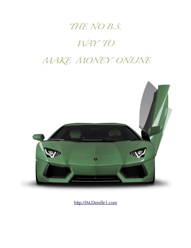 THE NO B.S.      WAY TOMAKE MONEY ONLINE     http://IM.Derelle1.com