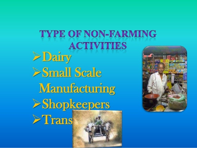 non farm production activities Vi development of non-farm rural activities higher agricultural production and more equitable distribution of income provide a mass market and effective demand for industrial goods and.