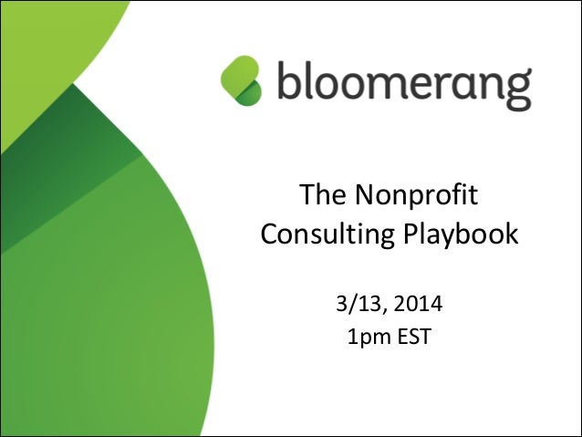 1 The  Nonprofit     Consulting  Playbook   ! 3/13,  2014     1pm  EST