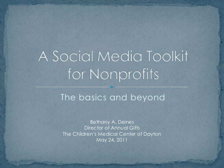 The basics and beyond<br />A Social Media Toolkitfor Nonprofits<br />Bethany A. Deines<br />Director of Annual Gifts<br />...