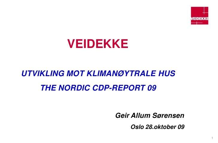 VEIDEKKE  UTVIKLING MOT KLIMANØYTRALE HUS    THE NORDIC CDP-REPORT 09                     Geir Allum Sørensen             ...