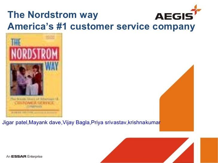 The Nordstrom way  America's #1 customer service companyJigar patel,Mayank dave,Vijay Bagla,Priya srivastav,krishnakumar