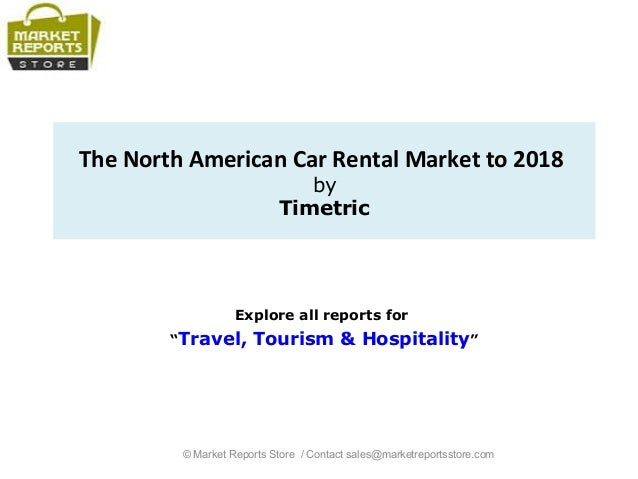 """The North American Car Rental Market to 2018 by Timetric Explore all reports for """"Travel, Tourism & Hospitality"""" © Market ..."""