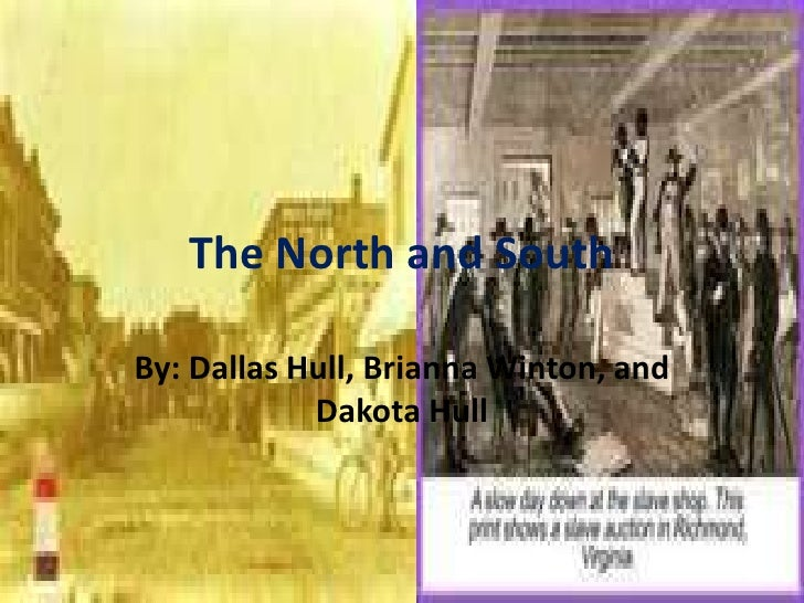 The North and South<br />By: Dallas Hull, Brianna Winton, and Dakota Hull<br />