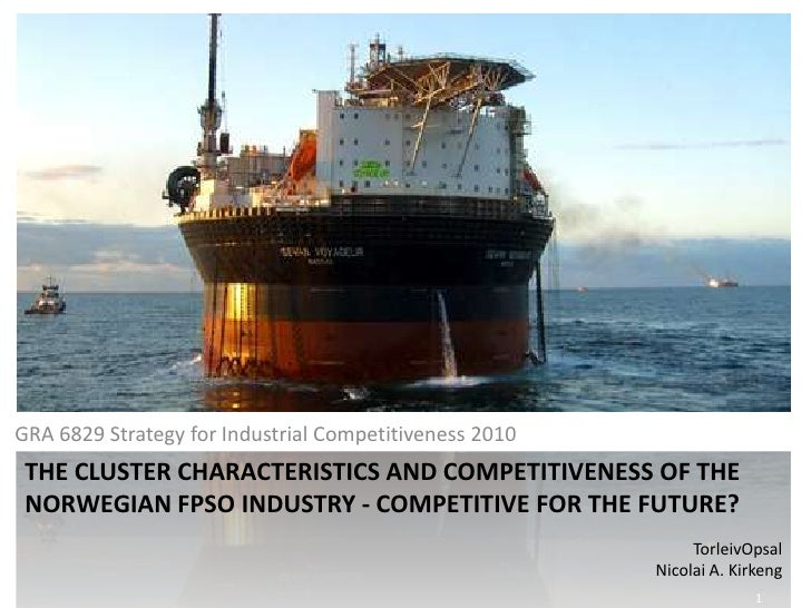 GRA 6829 Strategy for Industrial Competitiveness 2010  	<br />The cluster characteristics and competitiveness of the Norwe...