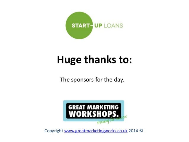 Huge thanks to: The sponsors for the day.  Copyright www.greatmarketingworks.co.uk 2014 ©