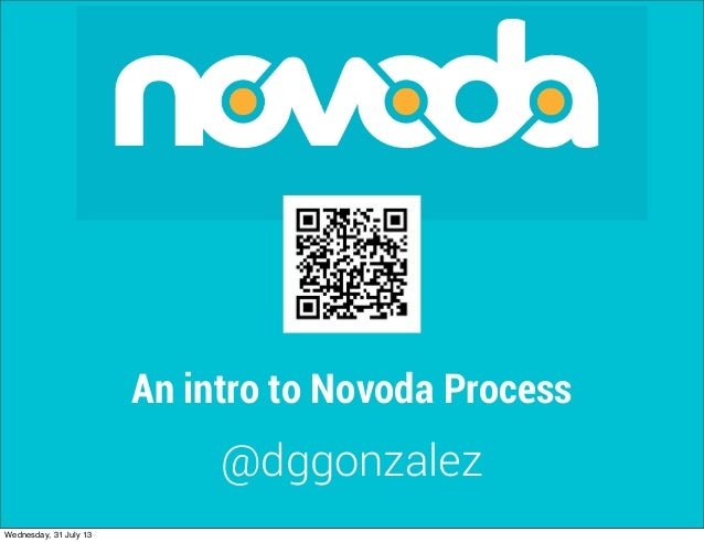 An intro to Novoda Process @dggonzalez Wednesday, 31 July 13
