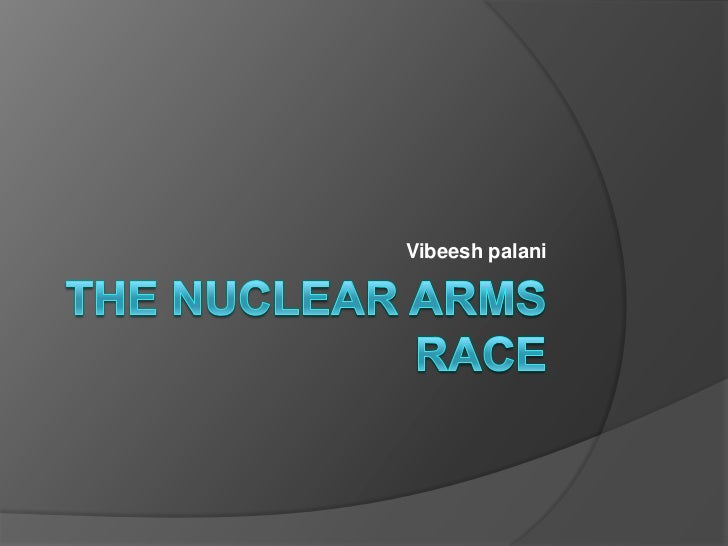 The nuclear arms race by vibeesh