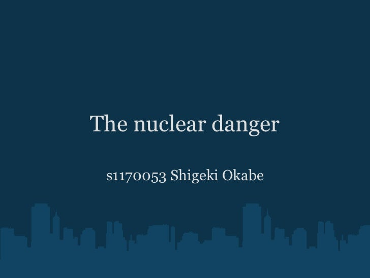 The nuclear danger