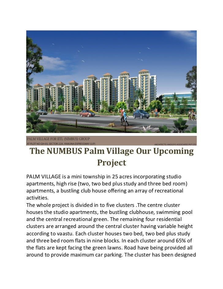 The NUMBUS Palm Village Our Upcoming                Project PALM VILLAGE is a mini township in 25 acres incorporating stud...