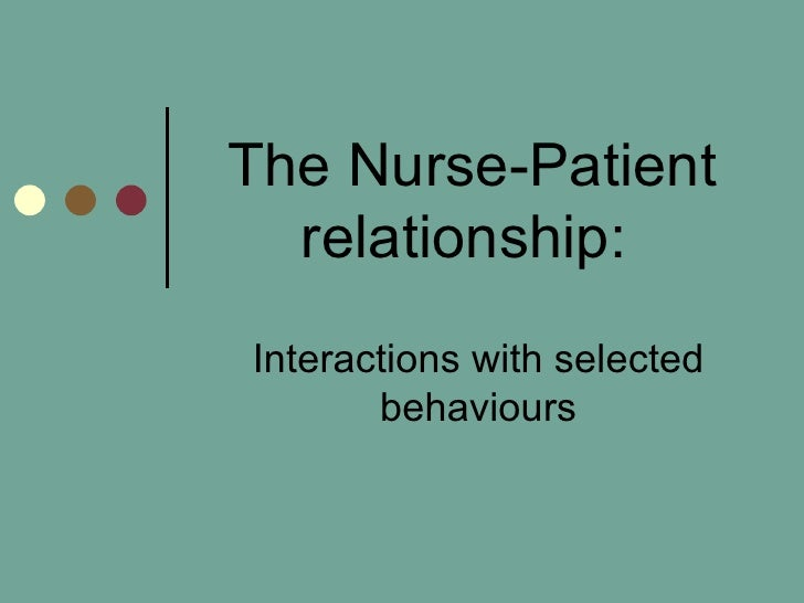 The Nurse-Patient relationship:  Interactions with selected behaviours