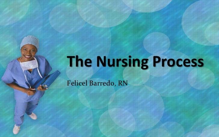 The Nursing ProcessFelicel Barredo, RN